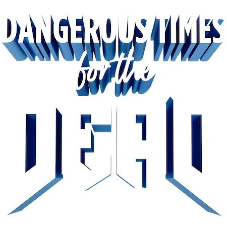 Dangerous Times for the Dead