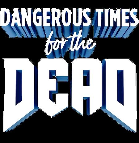 Dangerous Times for the Dead
